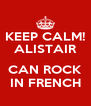 KEEP CALM! ALISTAIR  CAN ROCK IN FRENCH - Personalised Poster A4 size
