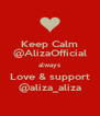 Keep Calm @AlizaOfficial always Love & support @aliza_aliza - Personalised Poster A4 size