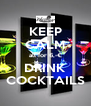 KEEP CALM all for 6,-€ DRINK COCKTAILS - Personalised Poster A4 size