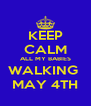 KEEP CALM ALL MY BABIES WALKING  MAY 4TH - Personalised Poster A4 size