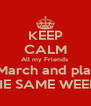 KEEP CALM All my Friends  Are born in March and planning events ON THE SAME WEEKEND! - Personalised Poster A4 size