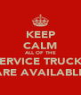 KEEP CALM ALL OF THE SERVICE TRUCKS ARE AVAILABLE - Personalised Poster A4 size