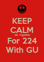 KEEP CALM  All Together For 224 With GU - Personalised Poster A4 size