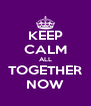 KEEP CALM ALL TOGETHER NOW - Personalised Poster A4 size