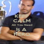 KEEP CALM All You Need Is A  HERO - Personalised Poster A4 size