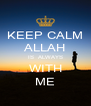 KEEP CALM ALLAH IS  ALWAYS WITH ME - Personalised Poster A4 size