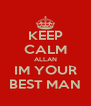 KEEP CALM ALLAN IM YOUR BEST MAN - Personalised Poster A4 size