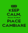 KEEP CALM, ALLE SCALE PIACE CAMBIARE - Personalised Poster A4 size