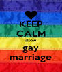 KEEP CALM allow gay marriage - Personalised Poster A4 size