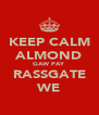 KEEP CALM ALMOND GAW PAY RASSGATE WE - Personalised Poster A4 size