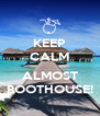 KEEP CALM  ALMOST BOOTHOUSE! - Personalised Poster A4 size