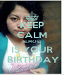 KEEP CALM ALMOST IS YOUR  BIRTHDAY - Personalised Poster A4 size