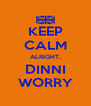 KEEP CALM ALRIGHT, DINNI WORRY - Personalised Poster A4 size