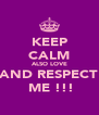 KEEP CALM ALSO LOVE AND RESPECT  ME !!! - Personalised Poster A4 size