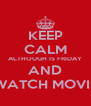 KEEP CALM ALTHOUGH IS FRIDAY AND WATCH MOVIE - Personalised Poster A4 size
