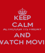 KEEP CALM ALTHOUGH ITS FRIDAY AND WATCH MOVIE - Personalised Poster A4 size