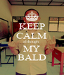 KEEP CALM although  MY BALD - Personalised Poster A4 size