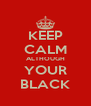 KEEP CALM ALTHOUGH YOUR BLACK - Personalised Poster A4 size