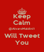 Keep Calm @AlvaroMaldini1 Will Tweet You - Personalised Poster A4 size