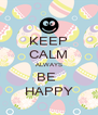 KEEP CALM ALWAYS BE  HAPPY - Personalised Poster A4 size
