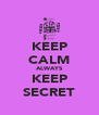 KEEP CALM ALWAYS KEEP SECRET - Personalised Poster A4 size