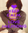 KEEP CALM, ALWAYS LOVE JAEJOONG - Personalised Poster A4 size