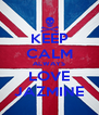 KEEP CALM ALWAYS LOVE JAZMINE - Personalised Poster A4 size