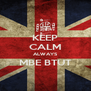 KEEP CALM ALWAYS MBE BTUT  - Personalised Poster A4 size