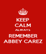 KEEP CALM ALWAYS REMEMBER ABBEY CAREZ - Personalised Poster A4 size