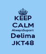 KEEP CALM AlwaysSuport Delima JKT48 - Personalised Poster A4 size