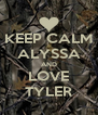 KEEP CALM ALYSSA AND LOVE TYLER - Personalised Poster A4 size