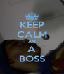 KEEP CALM AM A BOSS - Personalised Poster A4 size