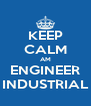 KEEP CALM AM ENGINEER INDUSTRIAL - Personalised Poster A4 size