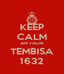 KEEP CALM AM FROM TEMBISA 1632 - Personalised Poster A4 size