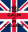 KEEP CALM AM IN COLLEGE - Personalised Poster A4 size