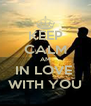 KEEP CALM AM IN LOVE  WITH YOU - Personalised Poster A4 size