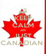 KEEP CALM AM JUST CANADIAN  - Personalised Poster A4 size