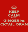 KEEP CALM Am no  GINGER its COCKTAIL ORANGE - Personalised Poster A4 size