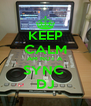 KEEP CALM AM NOT A SYNC  DJ - Personalised Poster A4 size