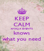 KEEP CALM AMALIA EVENTS knows what you need - Personalised Poster A4 size