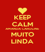 KEEP CALM AMANDA CAROLINE MUITO LINDA - Personalised Poster A4 size