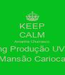 KEEP CALM Amanhã Churrasco Eng Produção UVA  Mansão Carioca - Personalised Poster A4 size