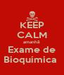 KEEP CALM amanhã  Exame de Bioquímica  - Personalised Poster A4 size