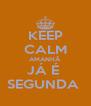 KEEP CALM AMANHÃ  JÁ É  SEGUNDA  - Personalised Poster A4 size