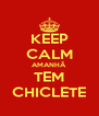 KEEP CALM AMANHÃ TEM CHICLETE - Personalised Poster A4 size