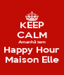 KEEP CALM Amanhã tem Happy Hour Maison Elle - Personalised Poster A4 size