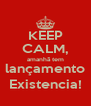 KEEP CALM, amanhã tem lançamento Existencia! - Personalised Poster A4 size