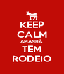 KEEP CALM AMANHÃ TEM RODEIO - Personalised Poster A4 size