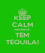 KEEP CALM AMANHÃ TEM TEQUILA! - Personalised Poster A4 size