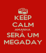 KEEP CALM AMANHA SERÁ UM MEGADAY - Personalised Poster A4 size